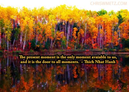 Being Present Mindfulness Quote 7 Thich-Nhat-Hanh chriswmentz.com
