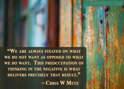 Conscious Creation Manifesting Quote 13 Chris Metz chriswmetz.com