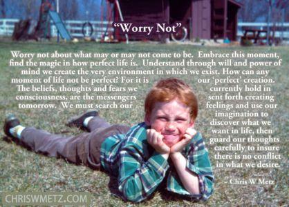 Conscious Creation Manifesting Quote 5 Worry Not Chris Metz chriswmetz.com