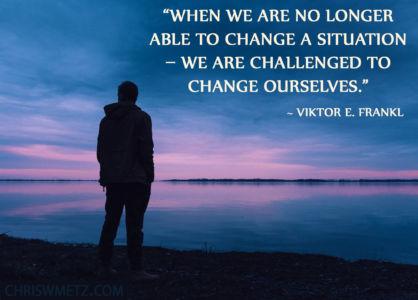 Wisdom Quote 25 Viktor E Frankl chriswmetz.com